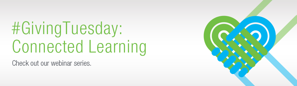 #GivingTuesday: Connected Learning